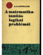 A matematikatanítás logikai problémái - Sztoljár A. A.