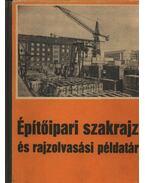 Építőipari szakrajz és rajzolvasási példatár 1990 - Frank Sándor