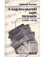 atirni - A nagybecskereki sajtó története (1849-1918) - Németh Ferenc
