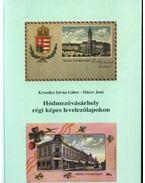 Hódmezővásárhely régi képes levelezőlapokon - Kruzslicz István Gábor, Máyer Jenő