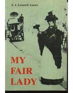 My fair lady - Lerner, Alekszandr Jakovlevics, Loewe, F.