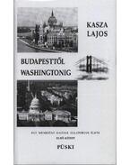 Budapesttől Washingtonig (Dedikált) - Kasza Lajos