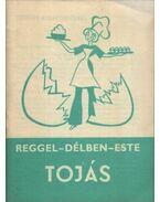Reggel-délben-este Tojás - Pelle Józsefné