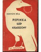Pepinka szép kisasszony - Horváth Béla