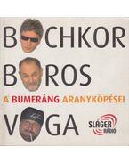 A Bumeráng aranyköpései - Boros Lajos, Bochkor Gábor, Voga János