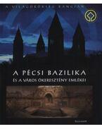 A pécsi bazilika és a város ókeresztény emlékei - Boros László, Kalmár Lajos