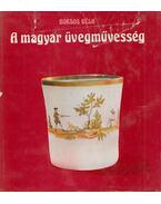 A magyar üvegművesség - Borsos Béla