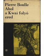 Ahol a Kwai folyó ered - Boulle, Pierre