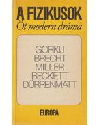A fizikusok - Brecht, Bertolt, Samuel Beckett, Maxim Gorkij, Arthur Miller, Friedrich Dürrenmatt