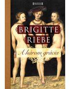 A három grácia - Brigitte Riebe