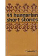 44 Hungarian Short Stories - Bródy Sándor, Szomory Dezső, Krúdy Gyula, Móricz Zsigmond, Kaffka Margit, Nagy Lajos, Kosztolányi Dezső, Csáth Géza, Kassák Lajos, Karinthy Frigyes