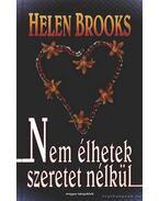 Nem élhetek szeretet nélkül - Brooks, Helen