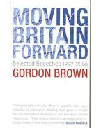 Moving Britain Forward – Selected Speeches 1997-2006 - BROWN, GORDON