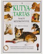 A kutyatartás nagy kézikönyve - Bruce Fogle