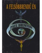 A felsőbbrendű Én - Brunton, Paul
