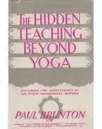 The Hidden Teaching Beyond Yoga - Brunton, Paul