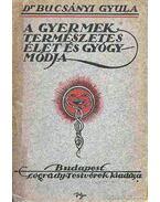 A gyermek természetes élet és gyógymódja - Bucsányi Gyula dr.