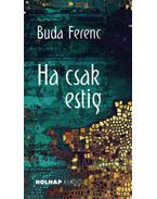 Ha csak estig - Buda Ferenc