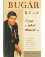 Zijem v takej krajiine... - Olyan országban élek... (szlovák nyelvű) - Bugár Béla