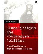 Globalization and Postmodern Politics - BURBACH, ROGER