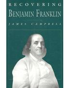 Recovering Benjamin Franklin - CAMPBELL, JAMES