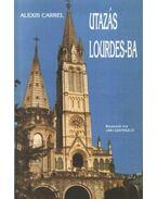 Utazás Lourdes-ba - Carrel, Alexis