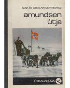 Amundsen útja - Centkiewicz, Alina, Centkiewicz, Czeslaw