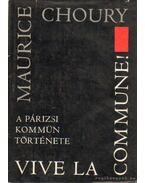 Vive La Commune! - A párizsi kommün története - Choury, Maurice