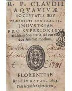 Industriae pro superioribus eiusdem Societatis, Ad curandos Animae morbos. - Claudio Aquaviva