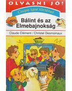Bálint és az Elmebajnokság - Clément, Claude, Desmoinaux, Christel