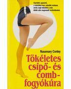 Tökéletes csípő-és combfogyókúra - Conley, Rosemary