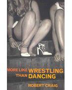 More Like Wrestling Than Dancing - Craig, Robert