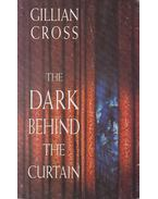 The Dark Behind the Curtain - Cross, Gillian