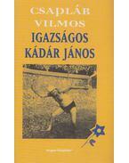 Igazságos Kádár János (dedikált) - Csaplár Vilmos