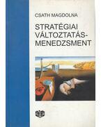 Stratégiai változtatásmenedzsment - Csath Magdolna
