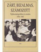 Zárt, bizalmas, számozott - Cseh Gergő Bendegúz (szerk.), Pór Edit (szerk.), Kalmár Melinda (szerk.)