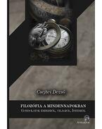 Filozófia a mindennapokban - Gondolatok emberről, világról, Istenről - Csejtei Dezső