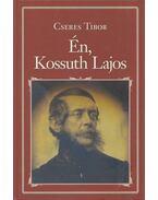 Én, Kossuth Lajos - Cseres Tibor