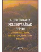 A demokrácia fellegvárának építői (dedikált) - Csicsery- Rónay István, Horváth János, Török Bálint