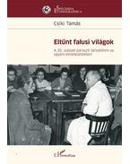 Eltűnt falusi világok - A 20. századi paraszti társadalom az egyéni emlékezetekben - Csíki Tamás