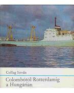 Colombótól Rotterdamig a Hungárián - Csillag István