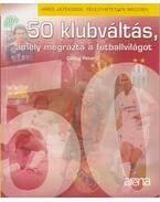 50 klubváltás, amely megrázta a futballvilágot - Csillag Péter