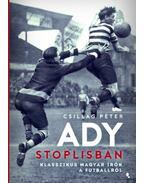 Ady stoplisban - Klasszikus magyarírók a futballról - Csillag Péter
