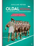 Oldalvonal - A magyar futball elfeledett történetei - Csillag Péter