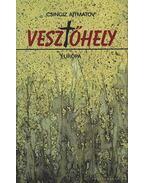 Vesztőhely - Csingiz Ajtmatov