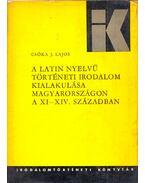 A latin nyelvű történeti irodalom kialakulása Magyarországon a XI-XIV. században - Csóka J. Lajos