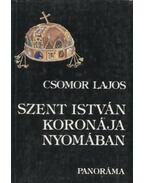 Szent István koronája nyomában - Csomor Lajos
