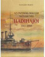 Az Osztrák-Magyar Monarchia hadihajói 1867-1918 - Csonkaréti Károly