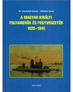 A Magyar Királyi Folyamerők és fegyverzetük 1920-1945 - Csonkaréti Károly, Sárhidai Gyula