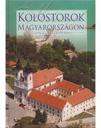 Kolostorok Magyarországon - Csorba Csaba, László János